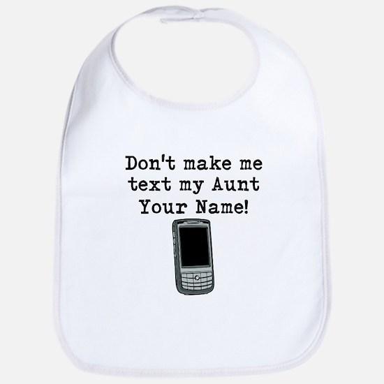 Don't Make Me Text My Aunt (Custom) Bib