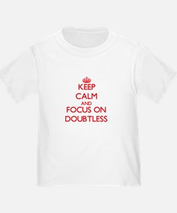 Keep Calm and focus on Doubtless T-Shirt