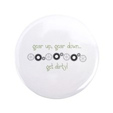 "gear up, gear down.. get dirty! 3.5"" Button"