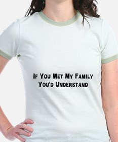 If you met my family you'd understand T-Shirt