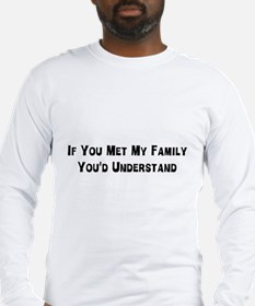 If you met my family you'd understand Long Sleeve