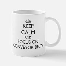 Keep Calm and focus on Conveyor Belts Mugs