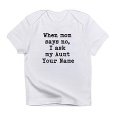 When Mom Says No I Ask My Aunt Infant T-Shirt