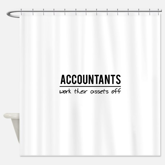 Accountants work assets off Shower Curtain