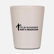 Accountant not magician Shot Glass
