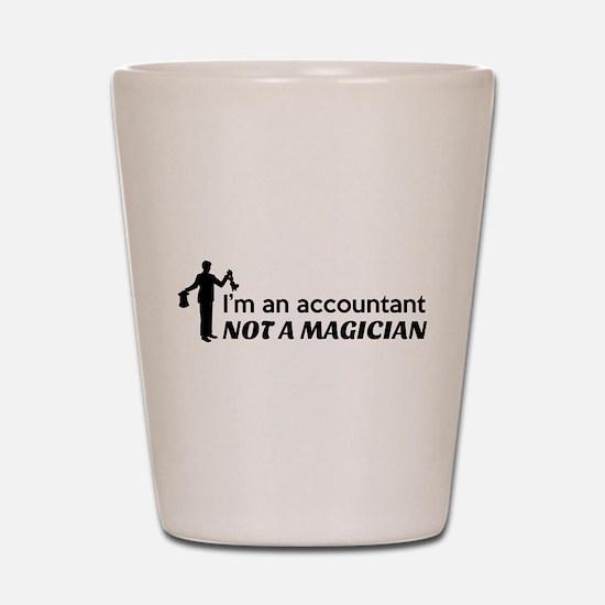 Accountant not magician Shot Glass