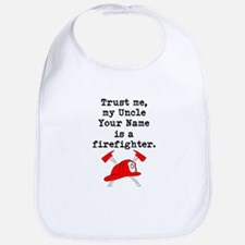 Trust Me My Uncle Is A Firefighter (Custom) Bib