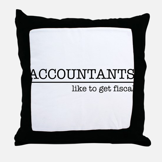 Accountants like to get fiscal Throw Pillow