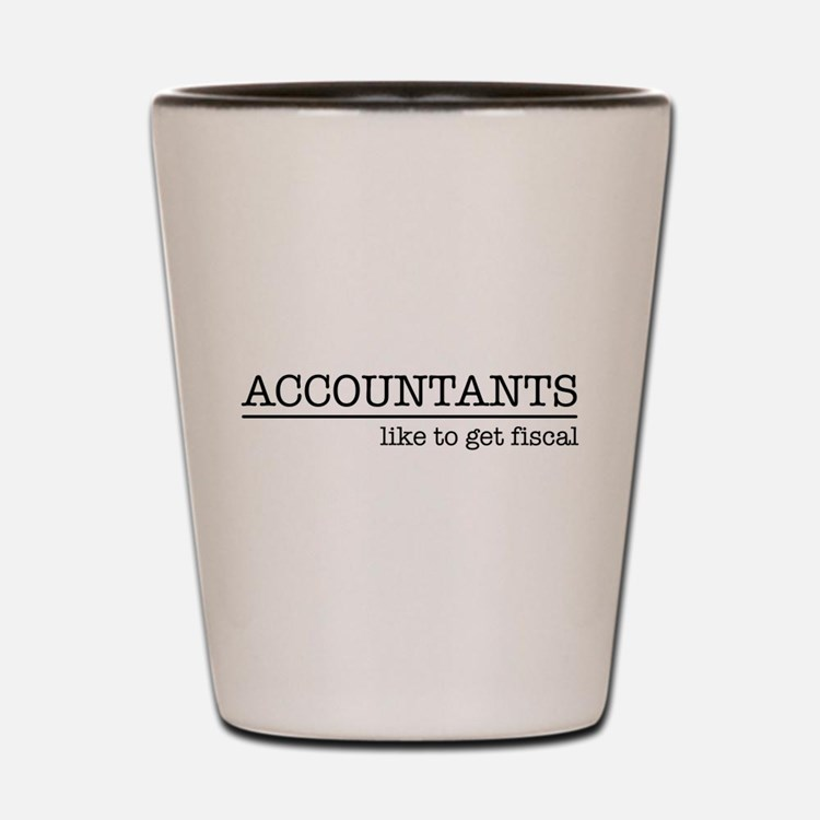 Accountants like to get fiscal Shot Glass