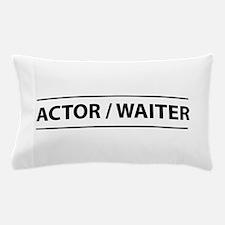 Actor / waiter Pillow Case