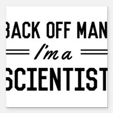 Back off man I'm a scientist Square Car Magnet 3""