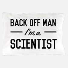 Back off man I'm a scientist Pillow Case