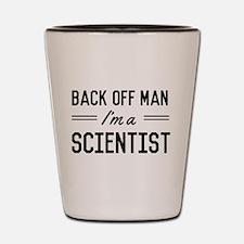 Back off man I'm a scientist Shot Glass