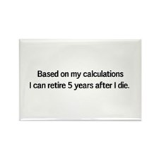 Retire 5 years after I die Magnets