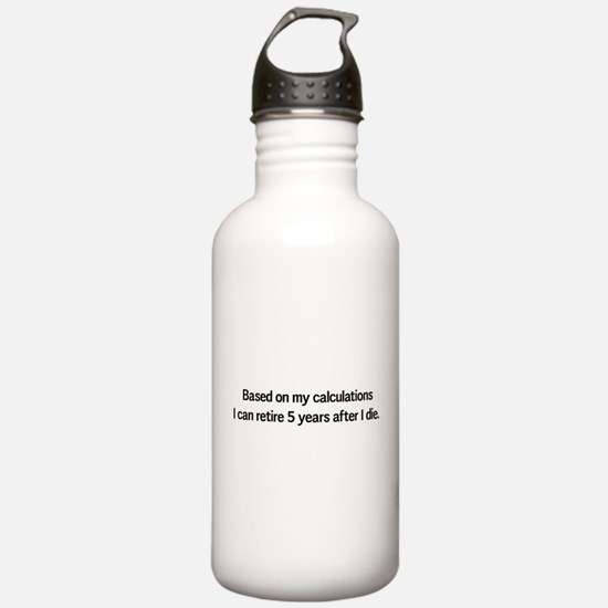 Retire 5 years after I die Water Bottle
