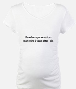 Retire 5 years after I die Shirt