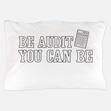 Be audit you can be Pillow Case
