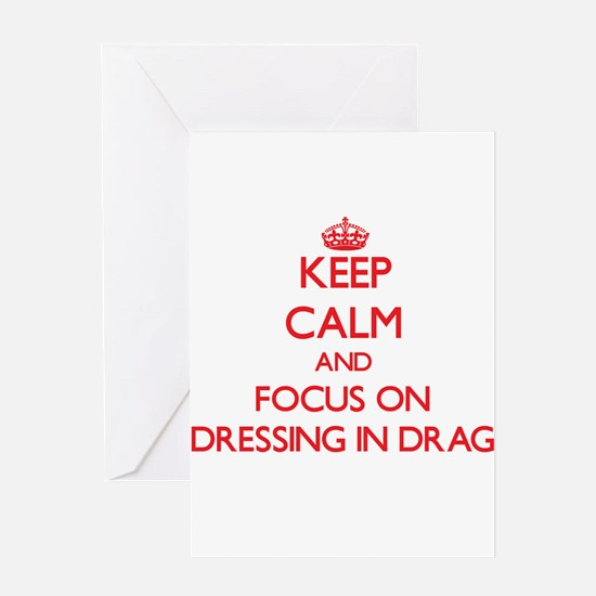 Keep Calm and focus on Dressing in Drag Greeting C