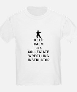Keep Calm I'm a Collegiate Wrestling Instructor T-