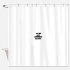 Ask me about Accordion lessons Shower Curtain