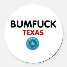 BUMFUCK - TEXAS Round Car Magnet
