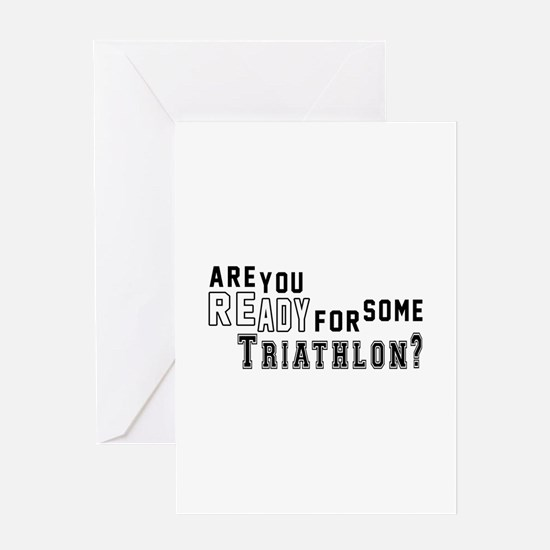 Are You Ready For Some Triathlon ? Greeting Card
