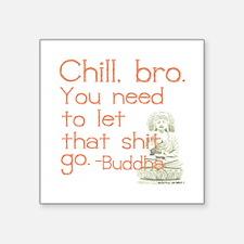 Chill out, bro, said Buddha. Sticker