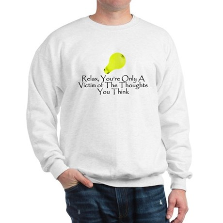 You're Only A Victim Sweatshirt
