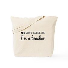 Can't scare me I'm a teacher Tote Bag