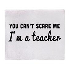 Can't scare me I'm a teacher Throw Blanket