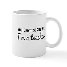 Can't scare me I'm a teacher Mugs