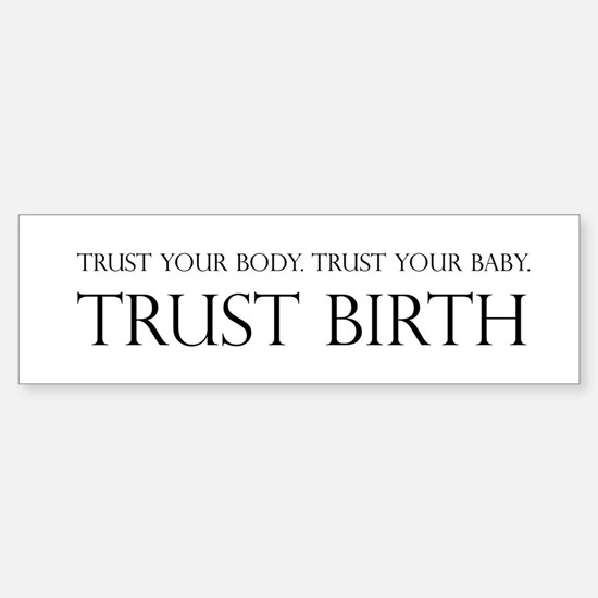 Trust birth Bumper Bumper Bumper Sticker