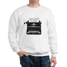 Careful or end up my novel Sweatshirt
