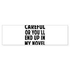 Careful end up my novel 2 Bumper Bumper Sticker