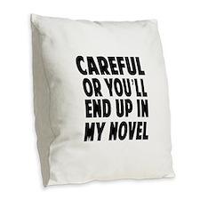 Careful end up my novel 2 Burlap Throw Pillow