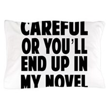 Careful end up my novel 2 Pillow Case