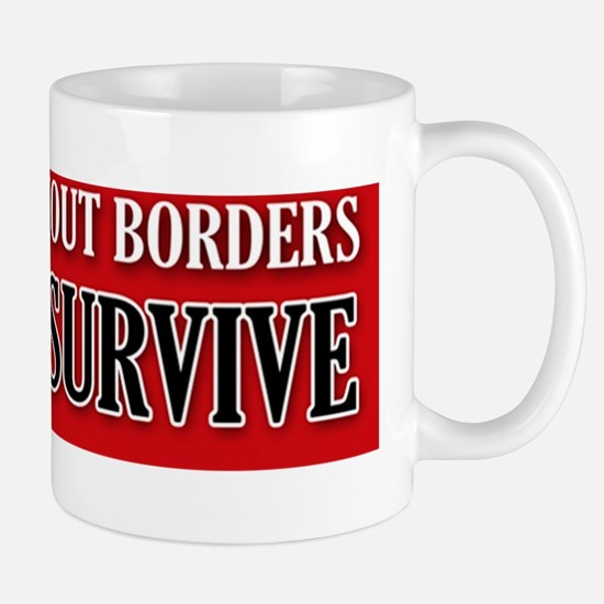 A nation without borders cannot survive Mug