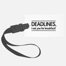 Deadlines eat for breakfast Luggage Tag