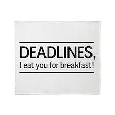 Deadlines eat for breakfast Throw Blanket
