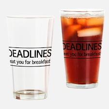 Deadlines eat for breakfast Drinking Glass