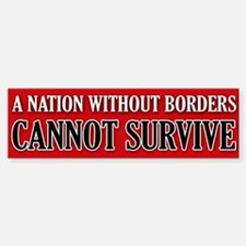 A nation without borders cannot survive. Bumper St