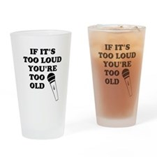 If Its Too Loud, Youre Too Old Drinking Glass