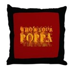 Who's Your Poppa Throw Pillow