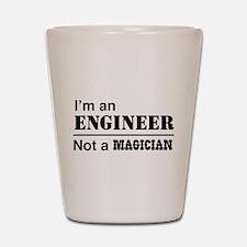 Engineer, not magician Shot Glass