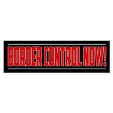 Border Control Now! Bumper Bumper Sticker