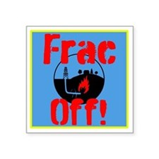 "Frac Off! Square Sticker 3"" X 3"""