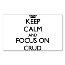 Keep Calm and focus on Crud Decal