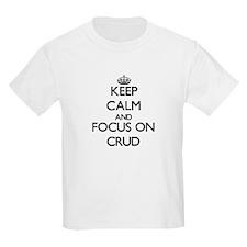 Keep Calm and focus on Crud T-Shirt