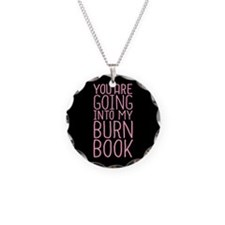 You Are Going Into My Burn Book Necklace