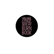 You Are Going Into My Burn Book Mini Button